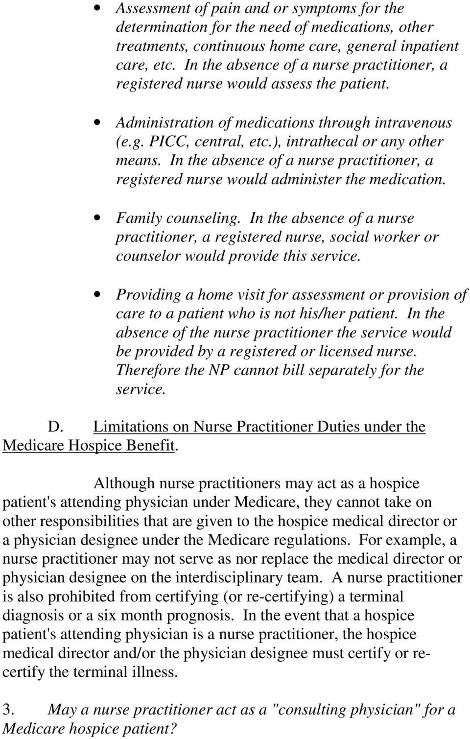 In the absence of a nurse practitioner, a registered nurse would administer the medication. Family counseling.
