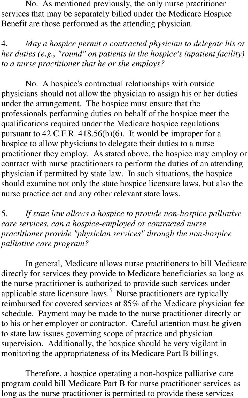 A hospice's contractual relationships with outside physicians should not allow the physician to assign his or her duties under the arrangement.