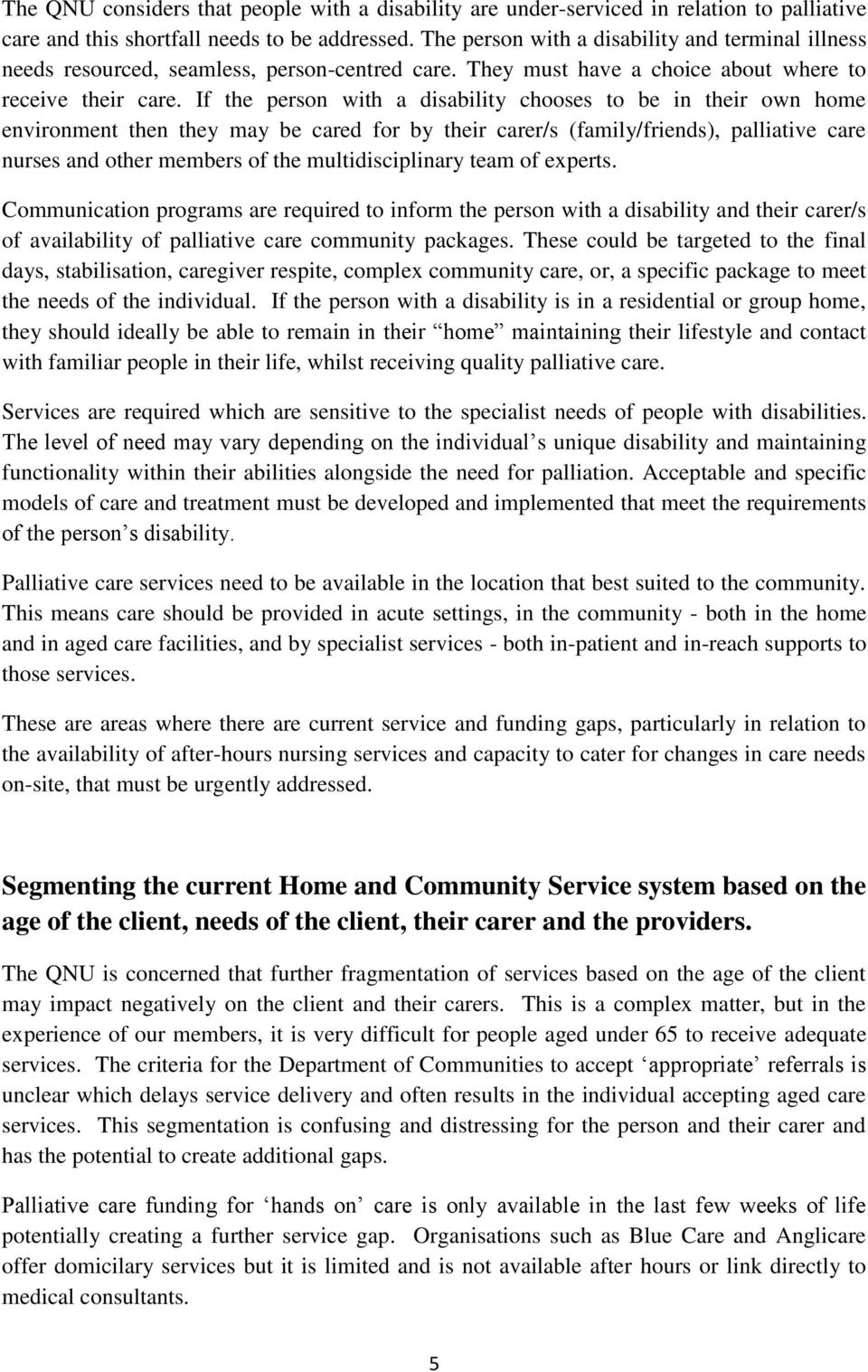 If the person with a disability chooses to be in their own home environment then they may be cared for by their carer/s (family/friends), palliative care nurses and other members of the