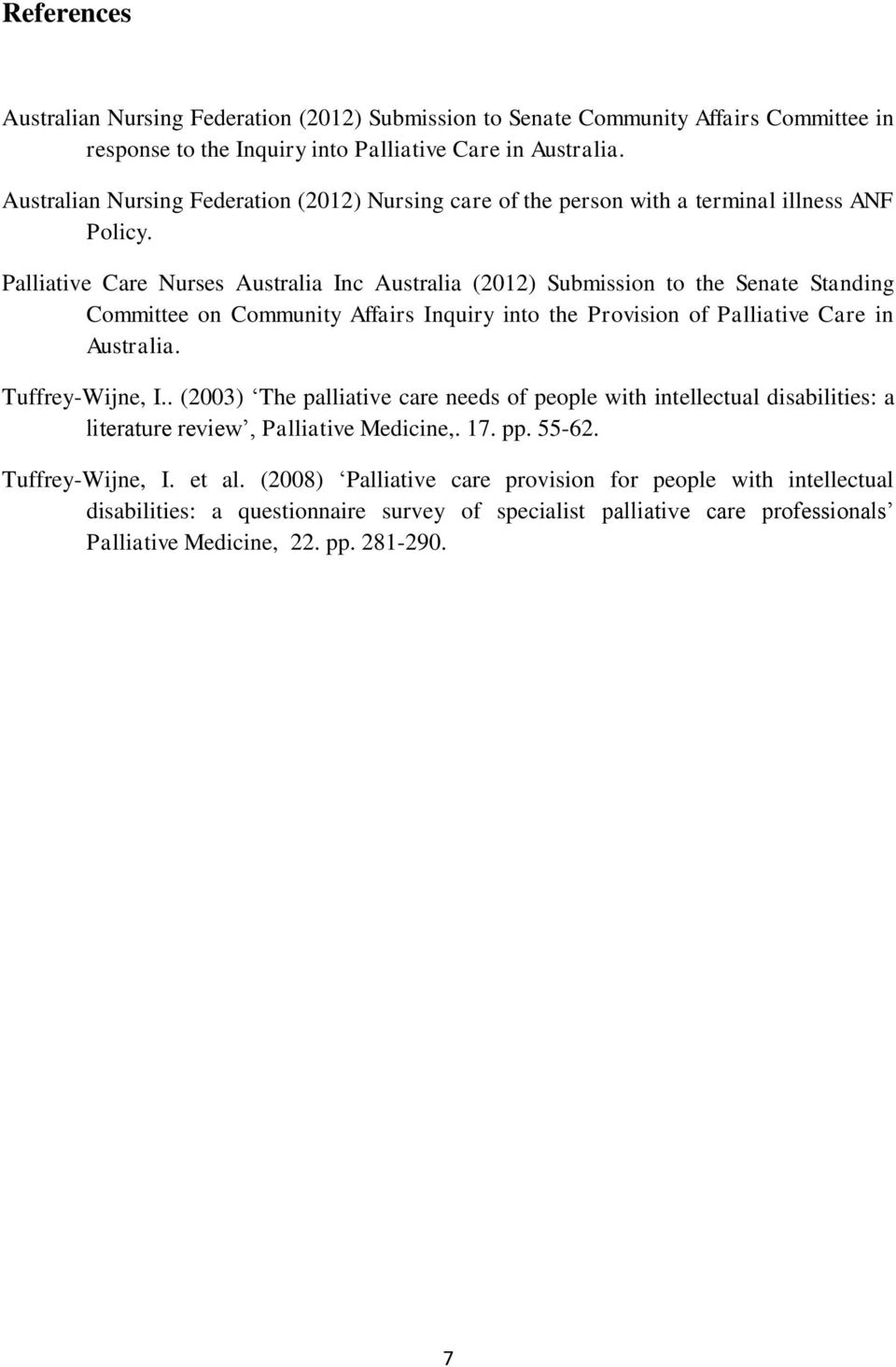 Palliative Care Nurses Australia Inc Australia (2012) Submission to the Senate Standing Committee on Community Affairs Inquiry into the Provision of Palliative Care in Australia. Tuffrey-Wijne, I.