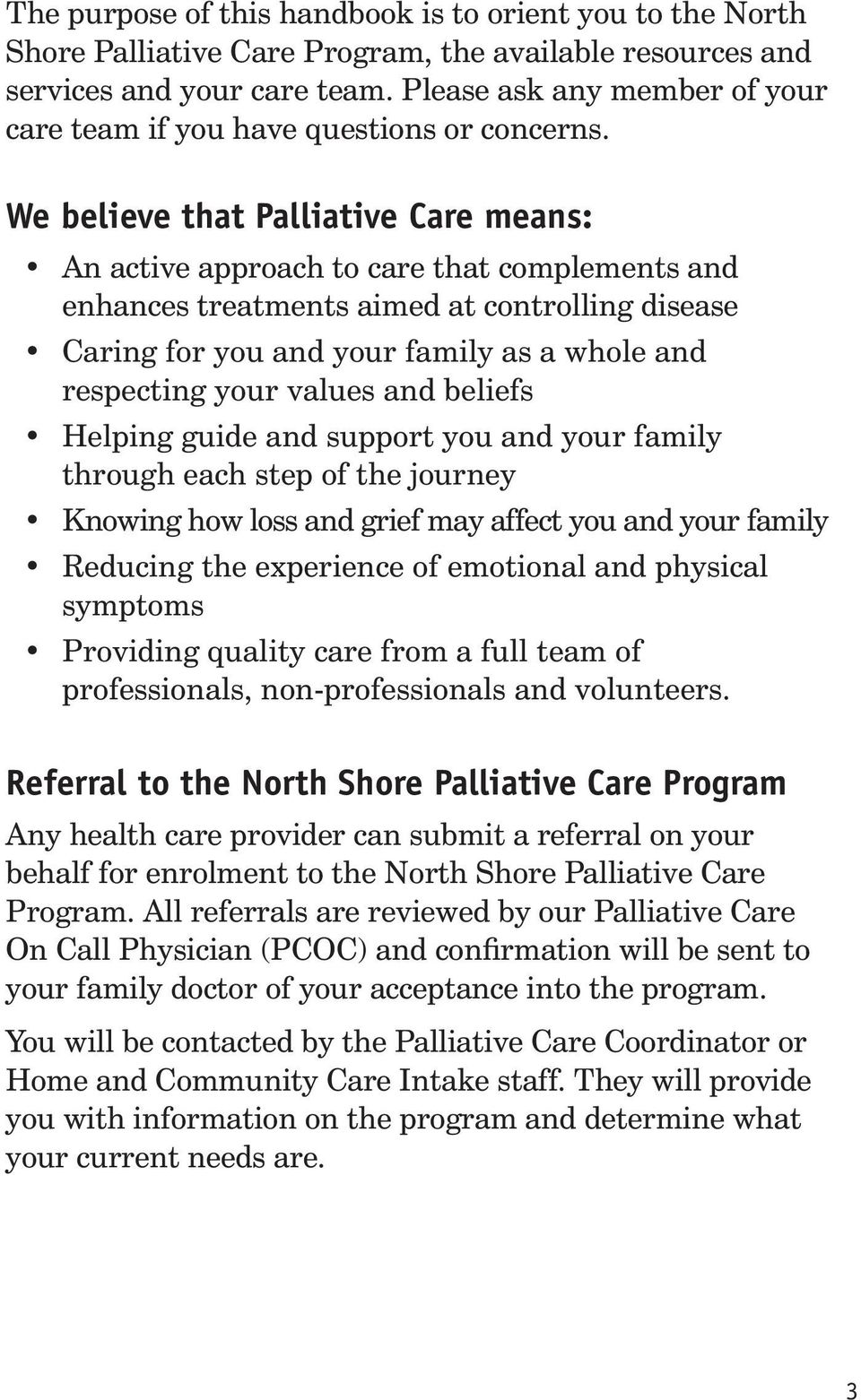 We believe that Palliative Care means: An active approach to care that complements and enhances treatments aimed at controlling disease Caring for you and your family as a whole and respecting your