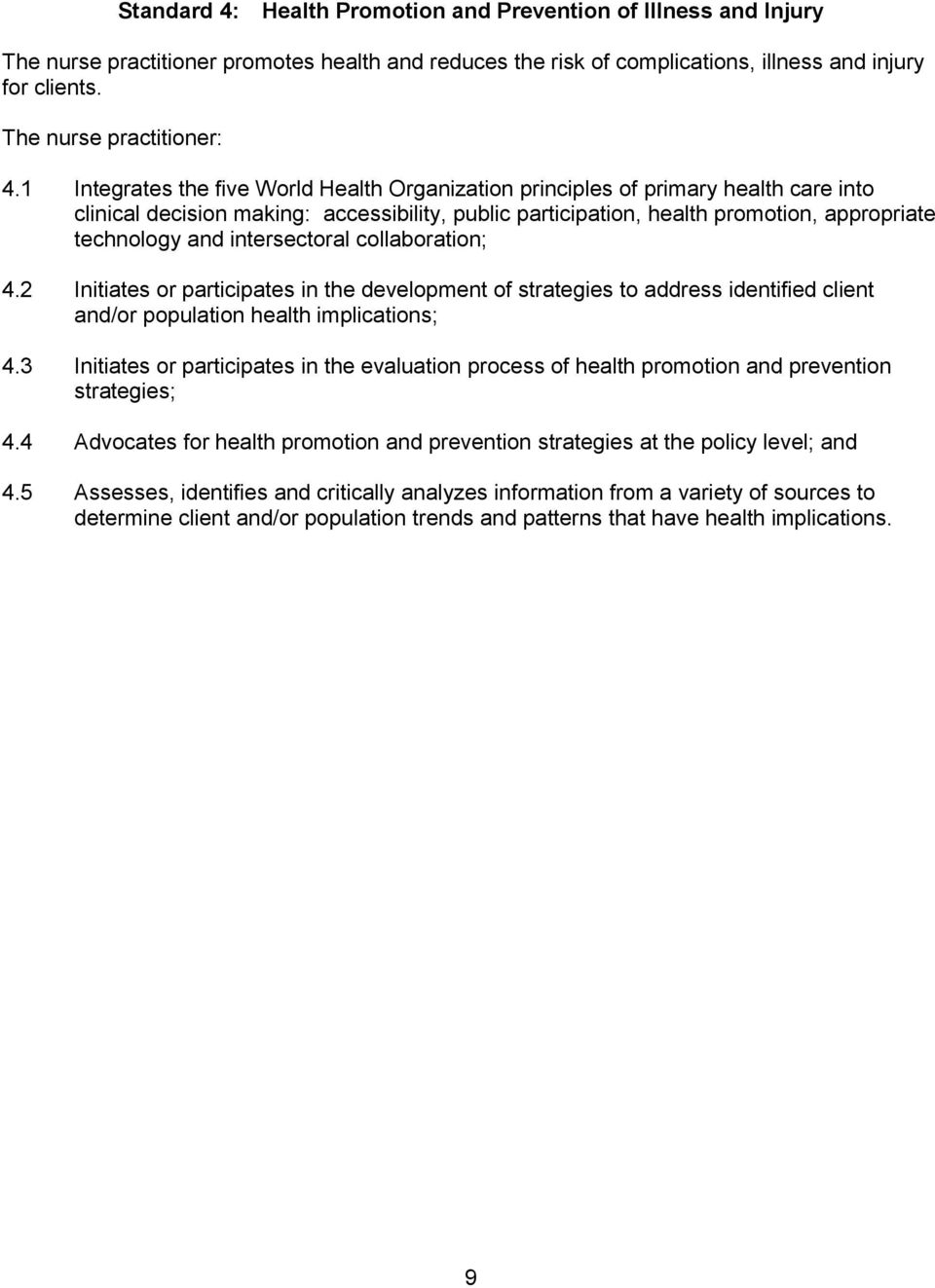 1 Integrates the five World Health Organization principles of primary health care into clinical decision making: accessibility, public participation, health promotion, appropriate technology and
