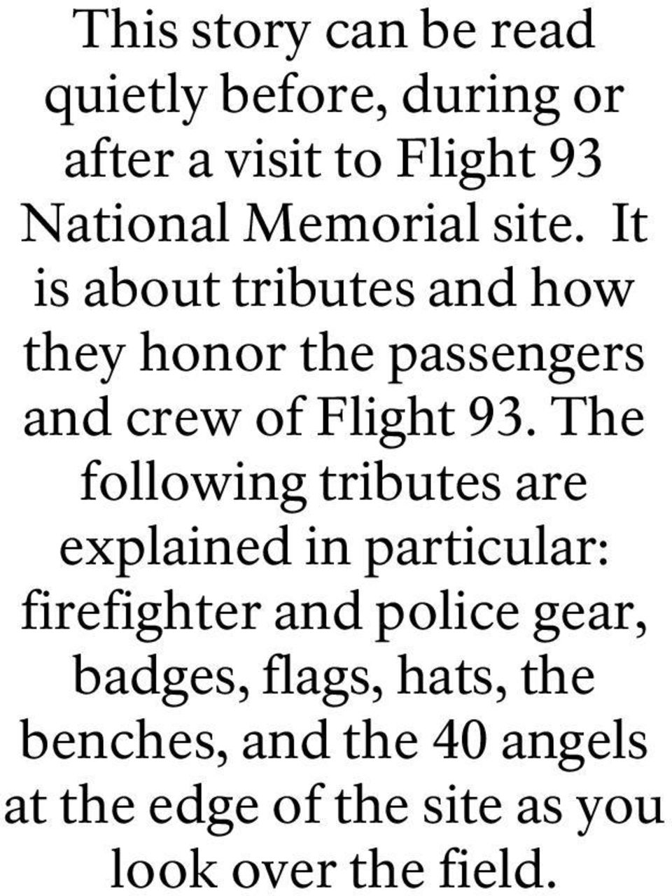 It is about tributes and how they honor the passengers and crew of Flight 93.