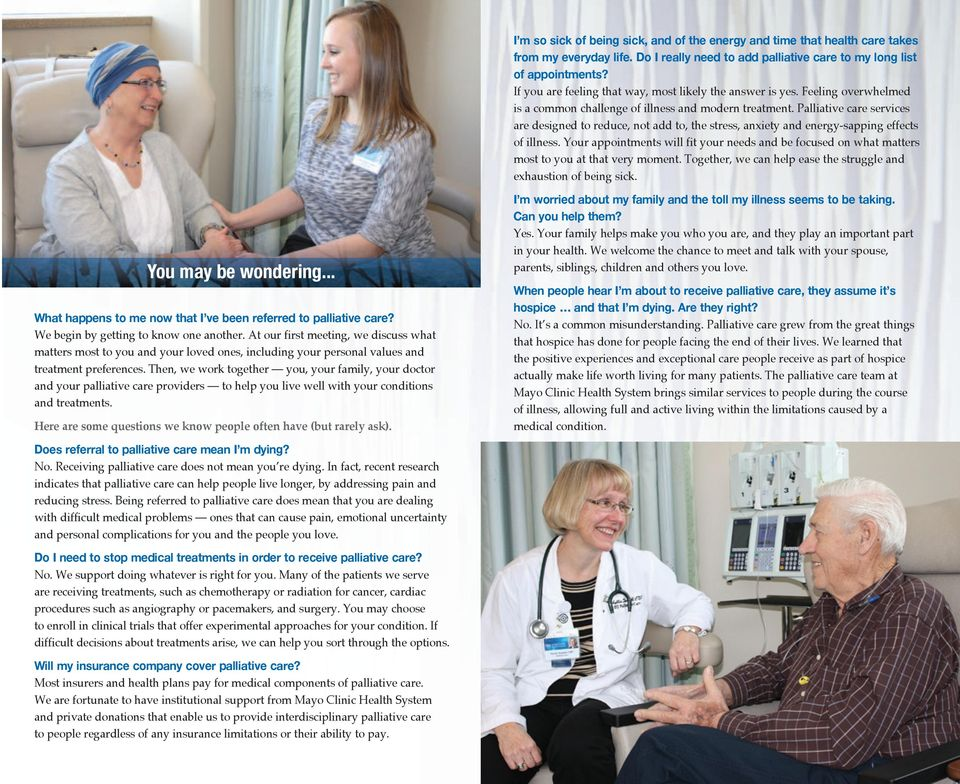 Palliative care services are designed to reduce, not add to, the stress, anxiety and energy-sapping effects of illness.