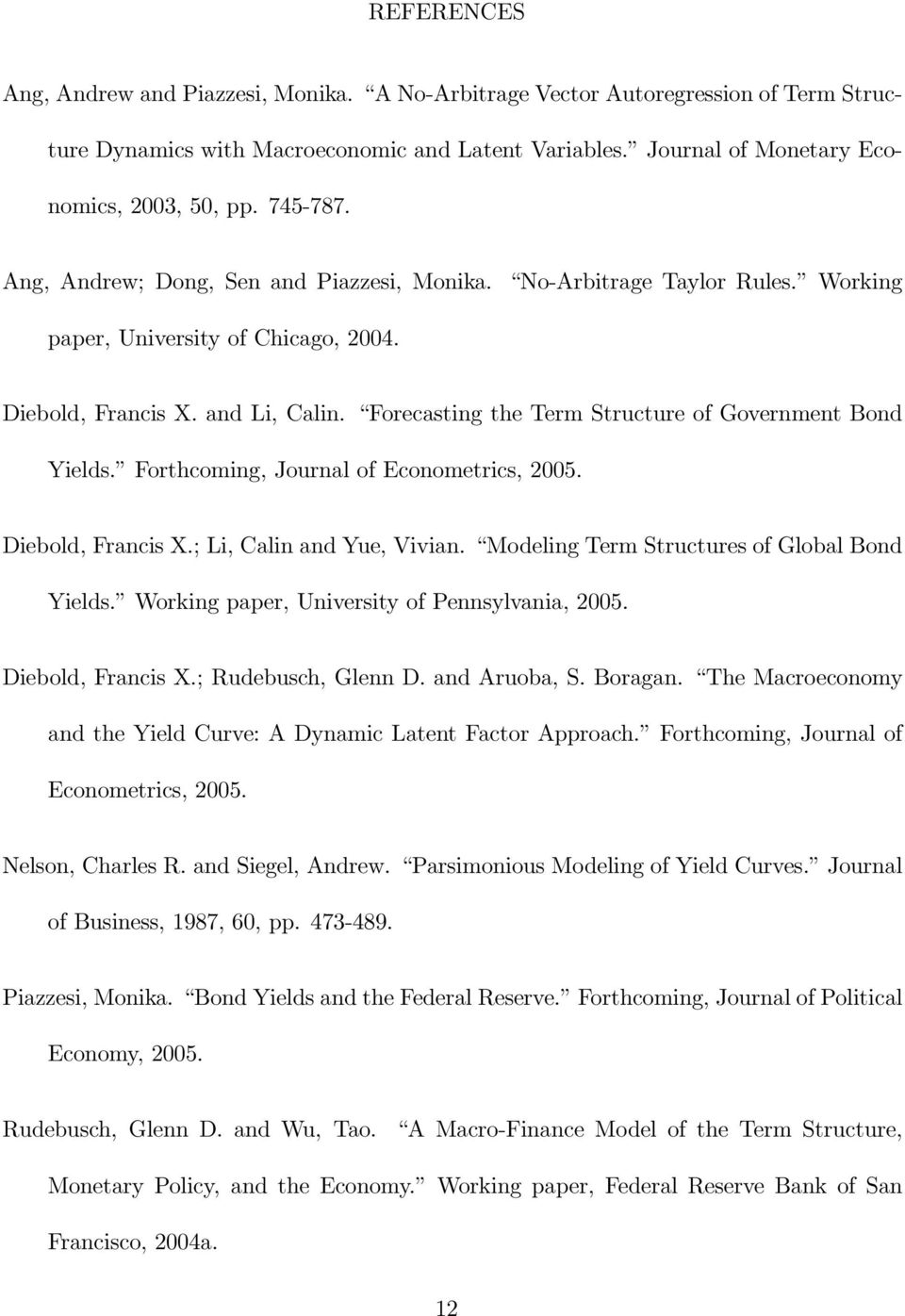 Forecasting the Term Structure of Government Bond Yields. Forthcoming, Journal of Econometrics, 2005. Diebold, Francis X.; Li, Calin and Yue, Vivian. Modeling Term Structures of Global Bond Yields.