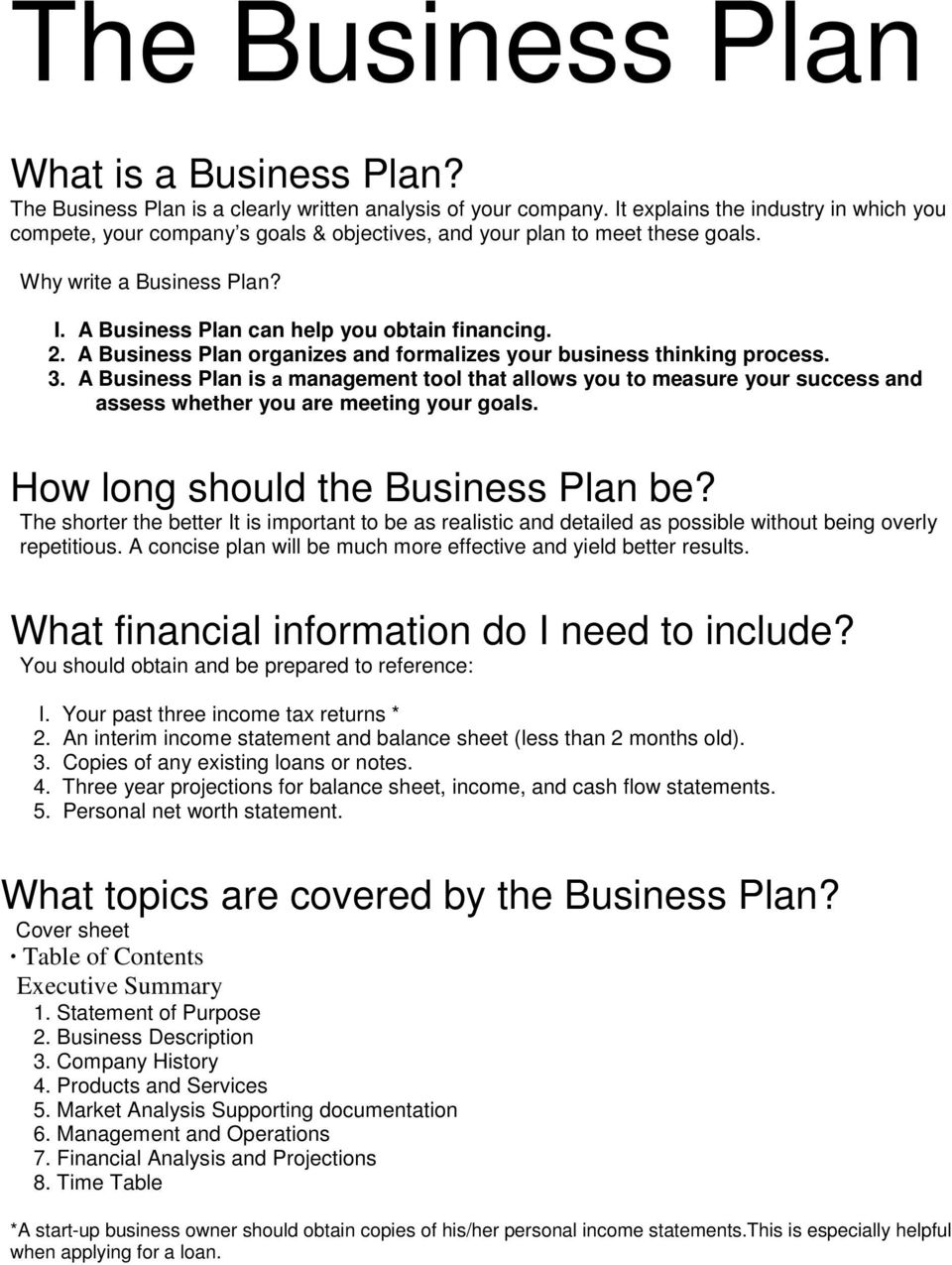 A Business Plan organizes and formalizes your business thinking process. 3. A Business Plan is a management tool that allows you to measure your success and assess whether you are meeting your goals.