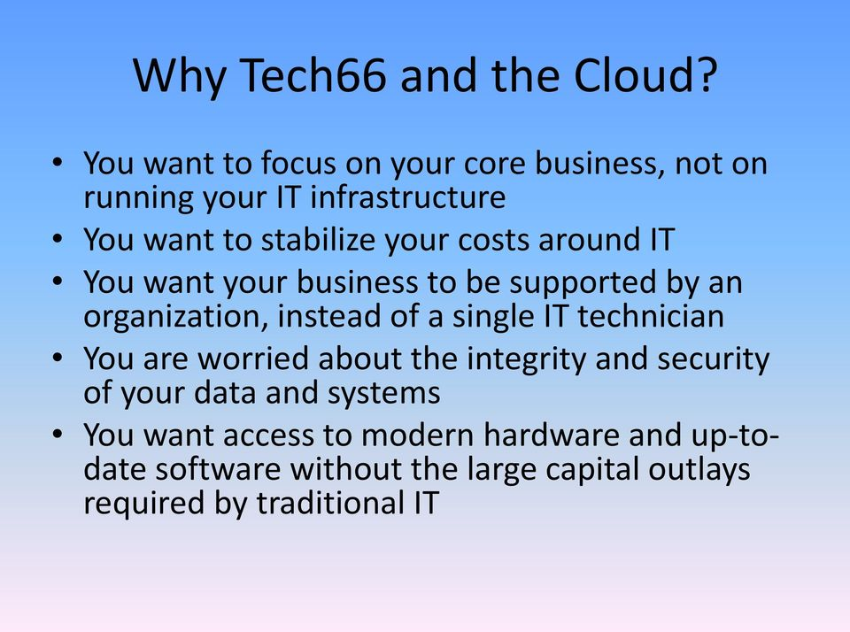 costs around IT You want your business to be supported by an organization, instead of a single IT technician