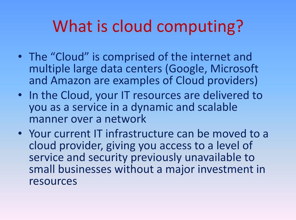 Cloud providers) In the Cloud, your IT resources are delivered to you as a service in a dynamic and scalable manner