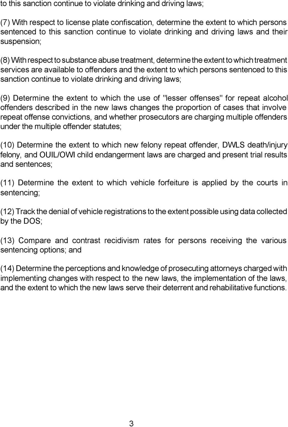 "persons sentenced to this sanction continue to violate drinking and driving laws; (9) Determine the extent to which the use of ""lesser offenses"" for repeat alcohol offenders described in the new laws"