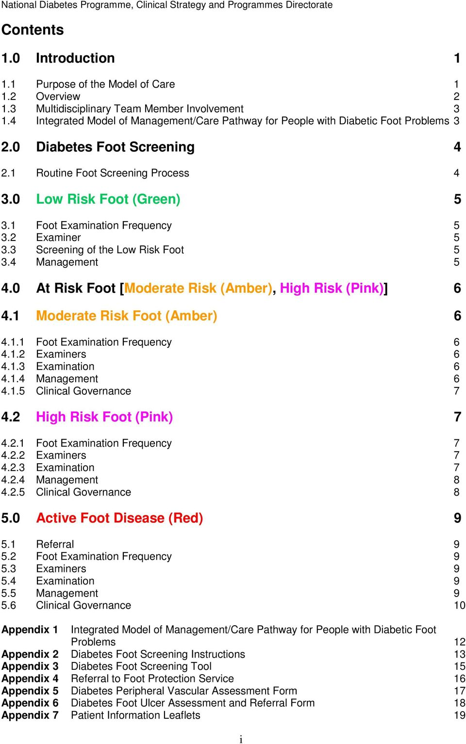 1 Foot Examination Frequency 5 3.2 Examiner 5 3.3 Screening of the Low Risk Foot 5 3.4 Management 5 4.0 At Risk Foot [Moderate Risk (Amber), High Risk (Pink)] 6 4.1 Moderate Risk Foot (Amber) 6 4.1.1 Foot Examination Frequency 6 4.