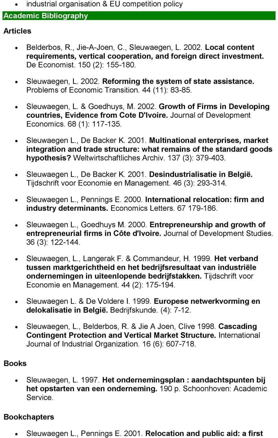 Problems of Economic Transition. 44 (11) 83-85. Sleuwaegen, L. & Goedhuys, M. 2002. Growth of Firms in Developing countries, Evidence from Cote D'Ivoire. Journal of Development Economics.