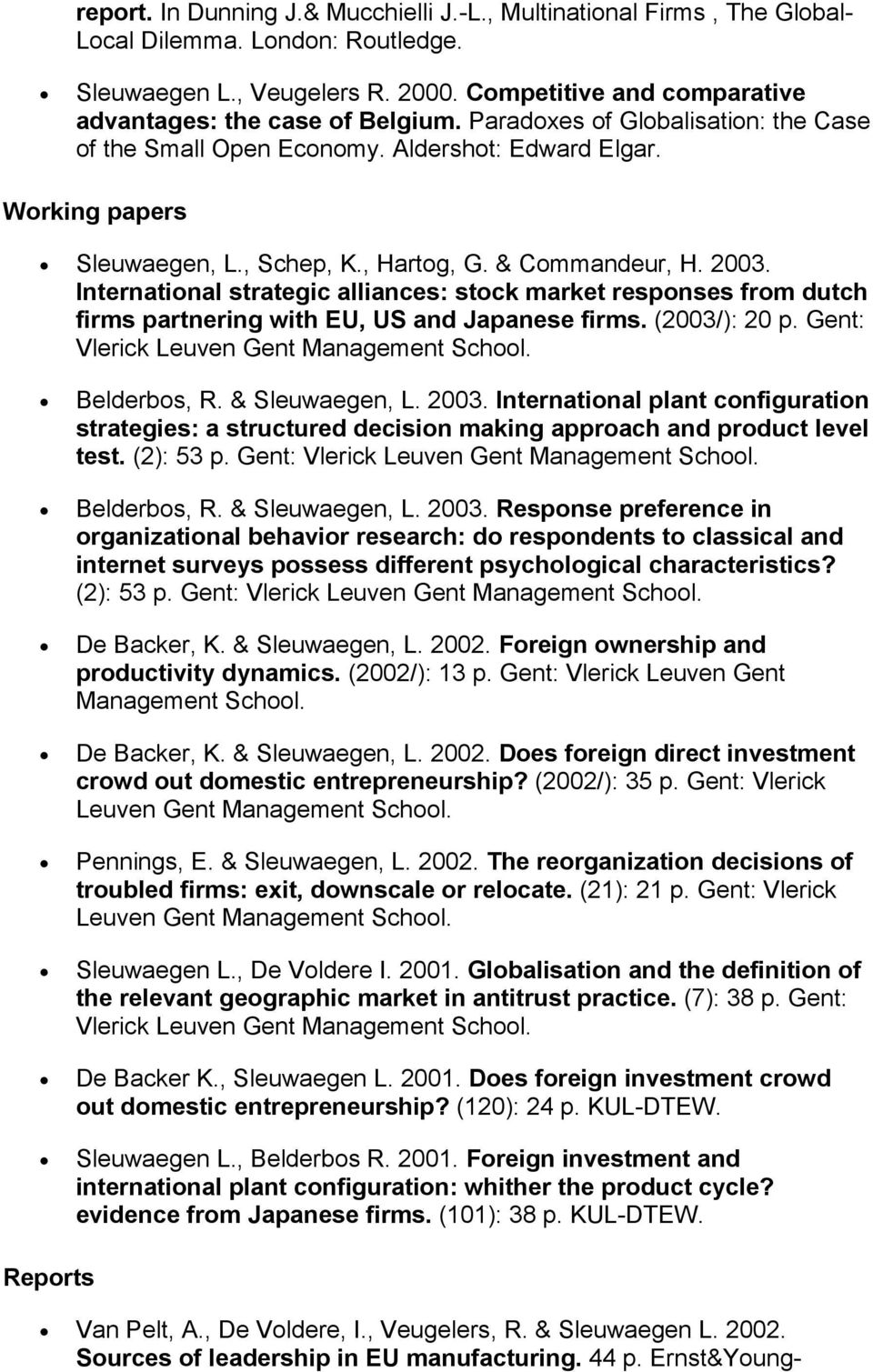 International strategic alliances stock market responses from dutch firms partnering with EU, US and Japanese firms. (2003/) 20 p. Gent Vlerick Leuven Gent Management School. Belderbos, R.