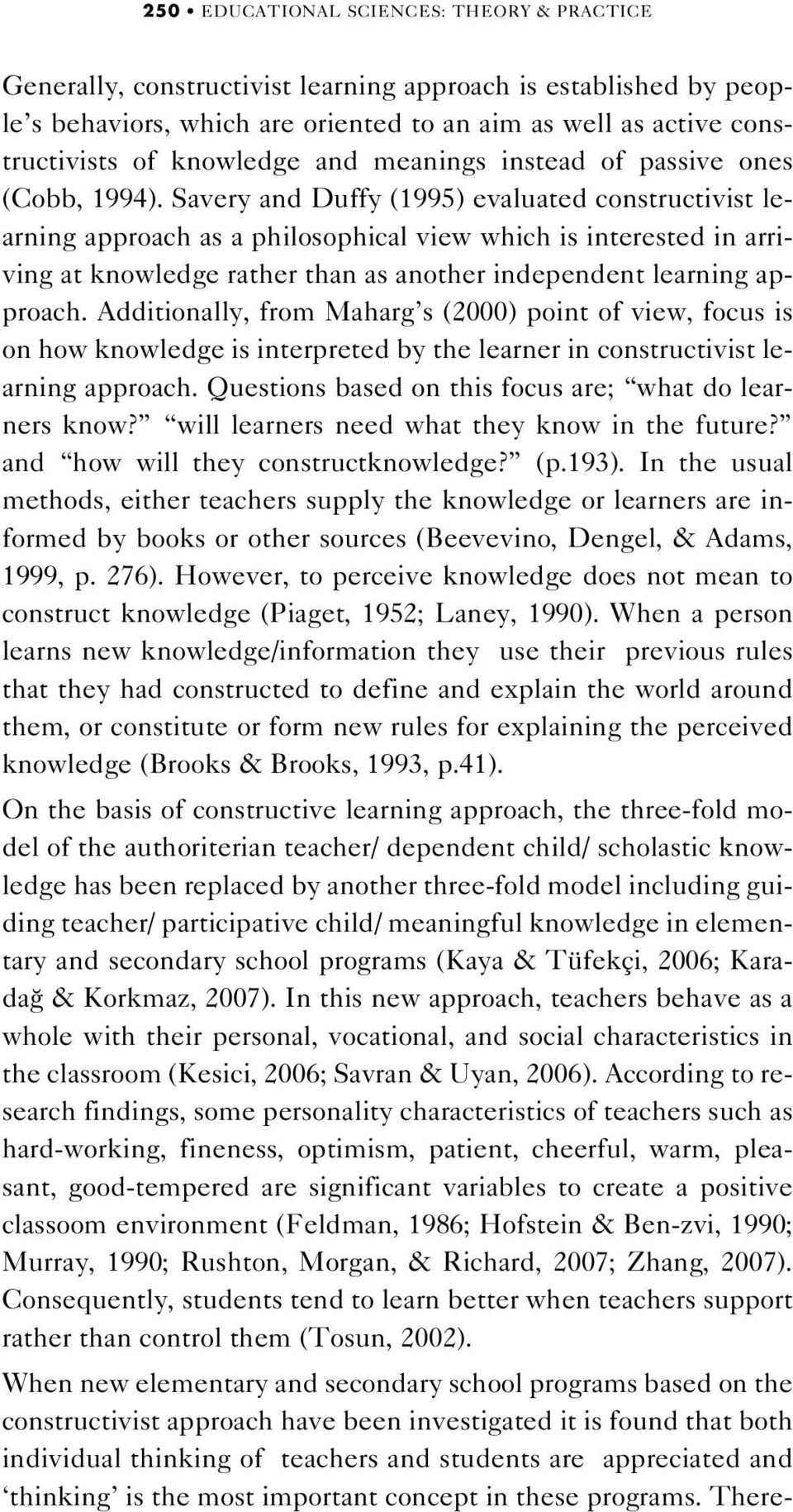 Savery and Duffy (1995) evaluated constructivist learning approach as a philosophical view which is interested in arriving at knowledge rather than as another independent learning approach.