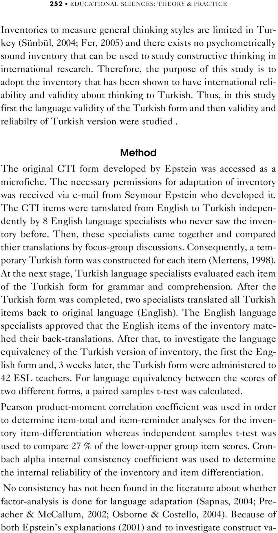 Therefore, the purpose of this study is to adopt the inventory that has been shown to have international reliability and validity about thinking to Turkish.