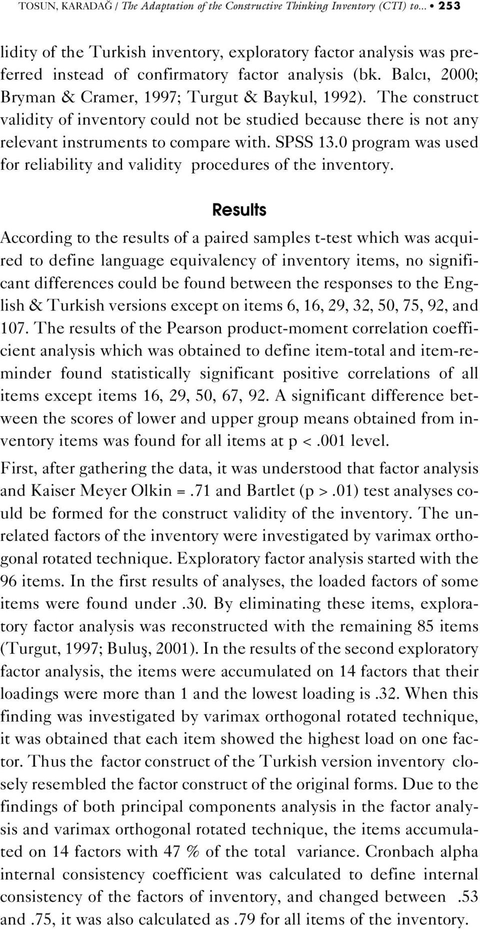 The construct validity of inventory could not be studied because there is not any relevant instruments to compare with. SPSS 13.