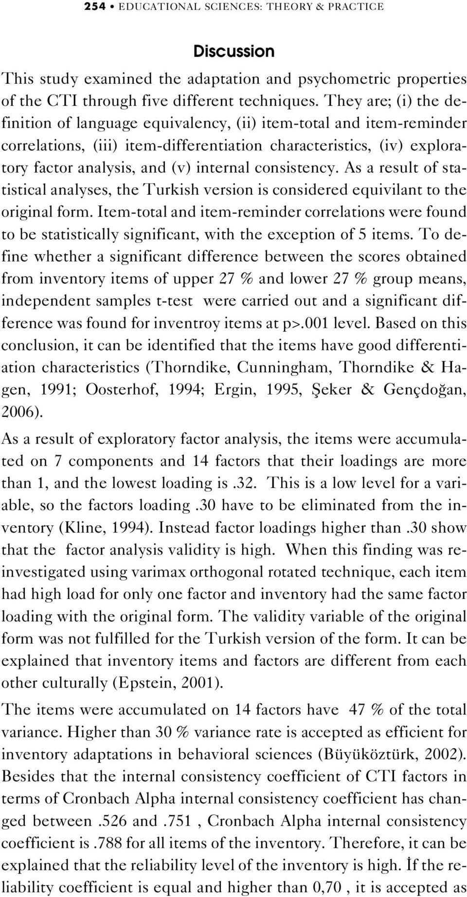 consistency. As a result of statistical analyses, the Turkish version is considered equivilant to the original form.