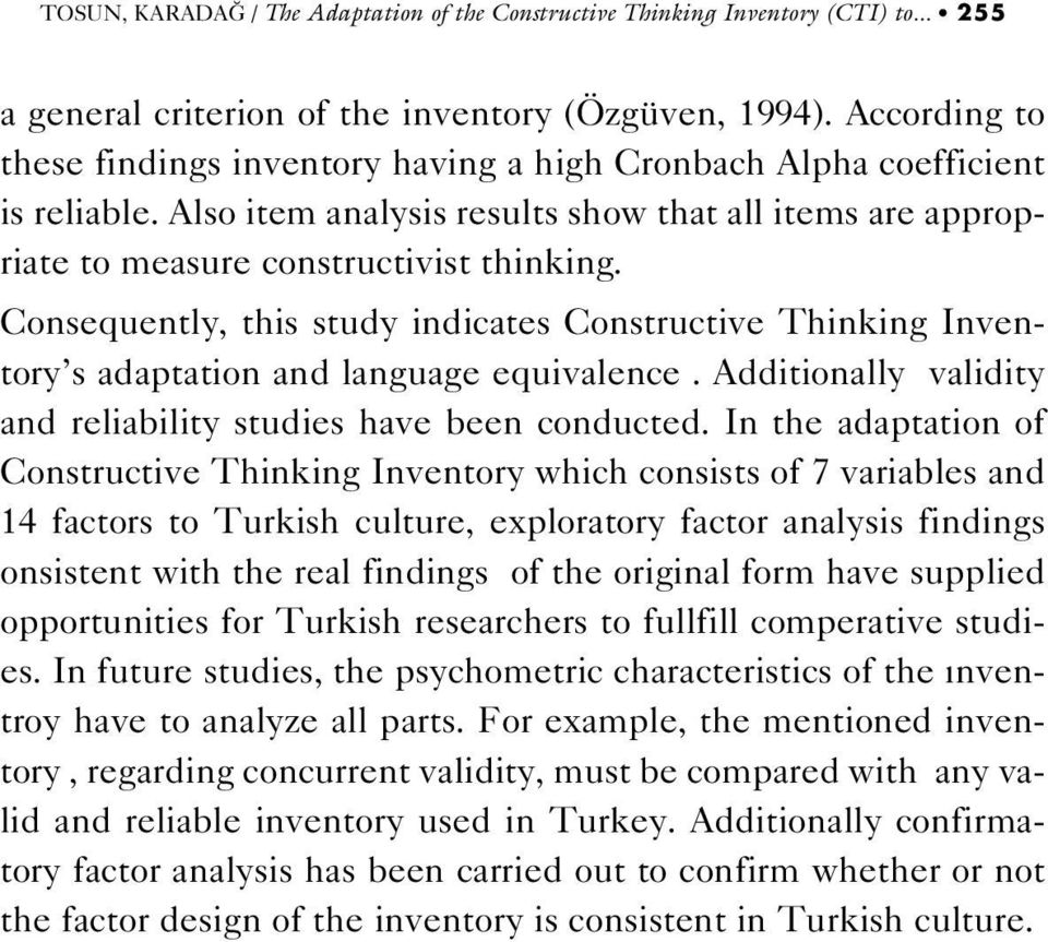 Consequently, this study indicates Constructive Thinking Inventory s adaptation and language equivalence. Additionally validity and reliability studies have been conducted.