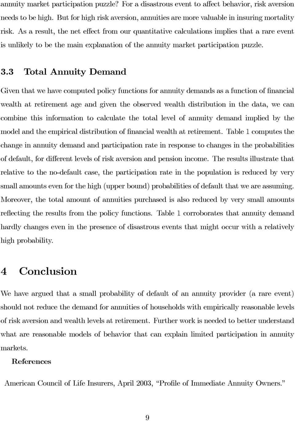 3 Total Annuity Demand Given that we have computed policy functions for annuity demands as a function of financial wealth at retirement age and given the observed wealth distribution in the data, we