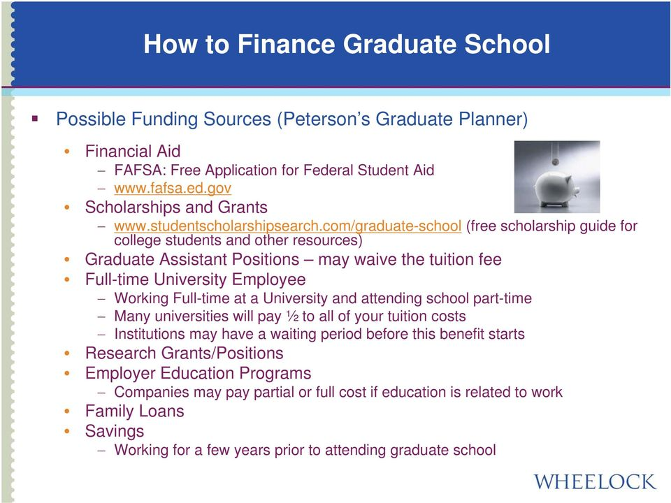 com/graduate-school (free scholarship guide for college students and other resources) Graduate Assistant Positions may waive the tuition fee Full-time University Employee Working Full-time at a