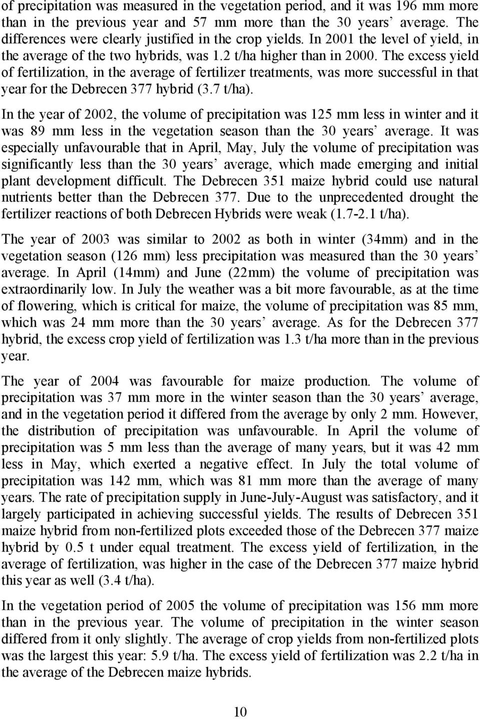 The excess yield of fertilization, in the average of fertilizer treatments, was more successful in that year for the Debrecen 377 hybrid (3.7 t/ha).