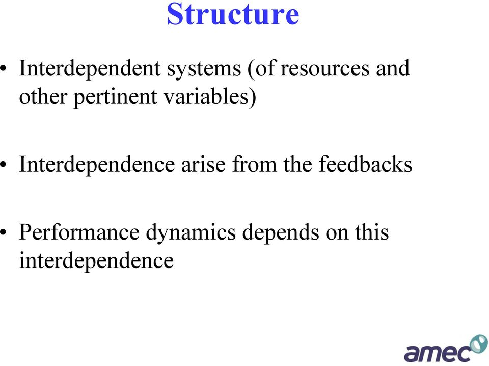 Interdependence arise from the feedbacks