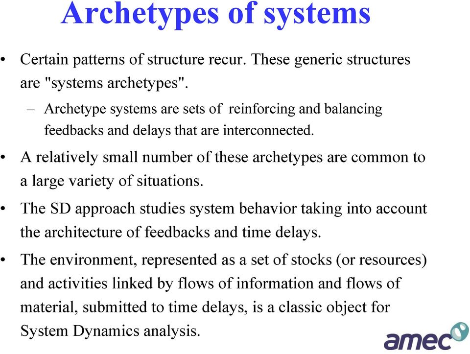 A relatively small number of these archetypes are common to a large variety of situations.