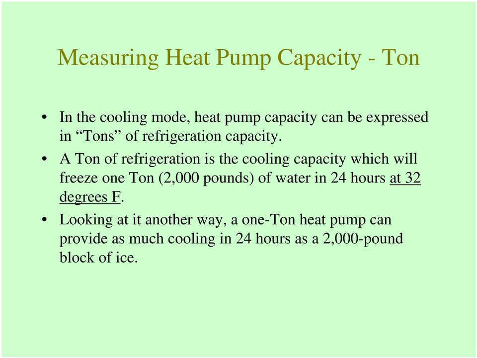 A Ton of refrigeration is the cooling capacity which will freeze one Ton (2,000 pounds) of