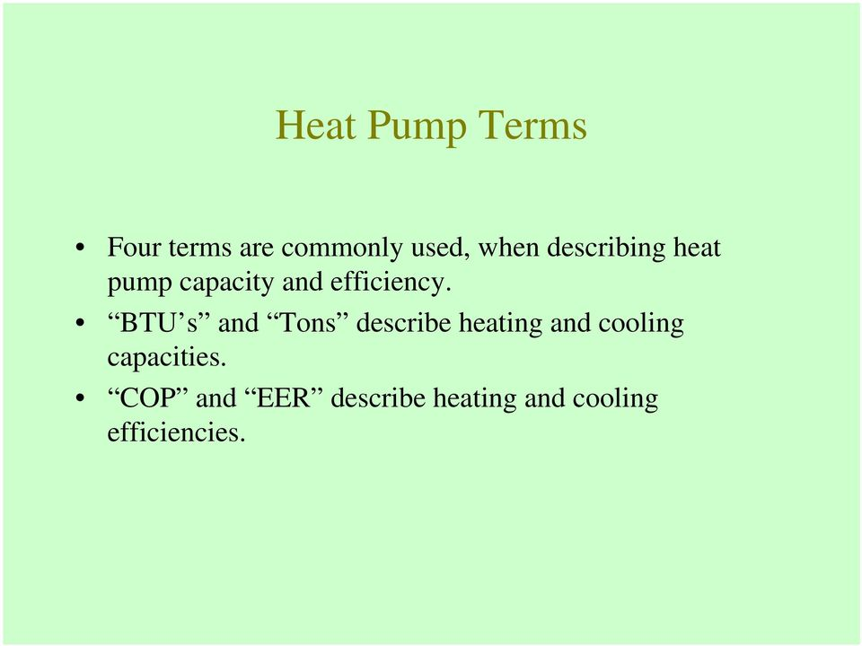 BTU s and Tons describe heating and cooling