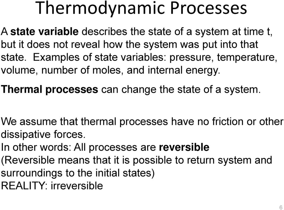 Thermal processes can change the state of a system. We assume that thermal processes have no friction or other dissipative forces.