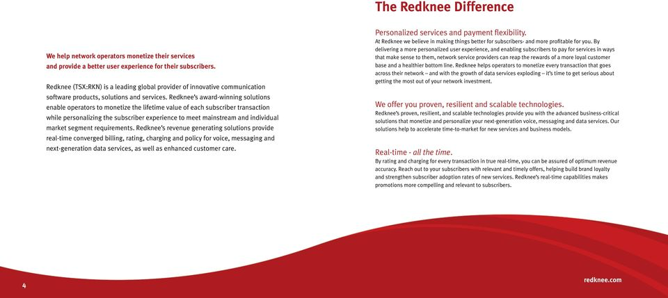 Redknee s award-winning solutions enable operators to monetize the lifetime value of each subscriber transaction while personalizing the subscriber experience to meet mainstream and individual market