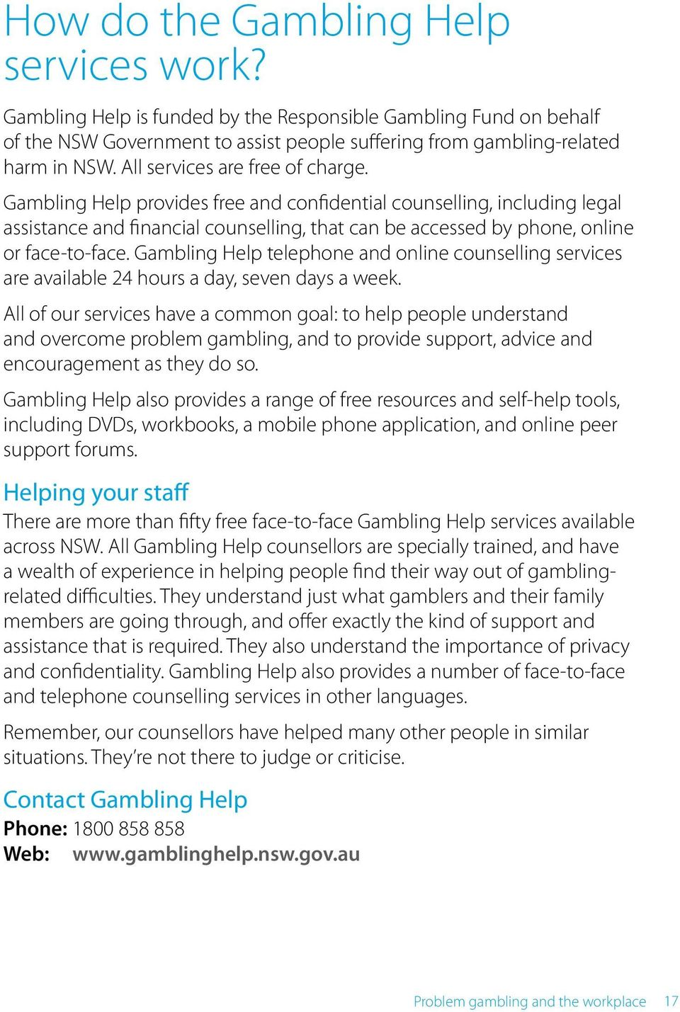 Gambling Help telephone and online counselling services are available 24 hours a day, seven days a week.