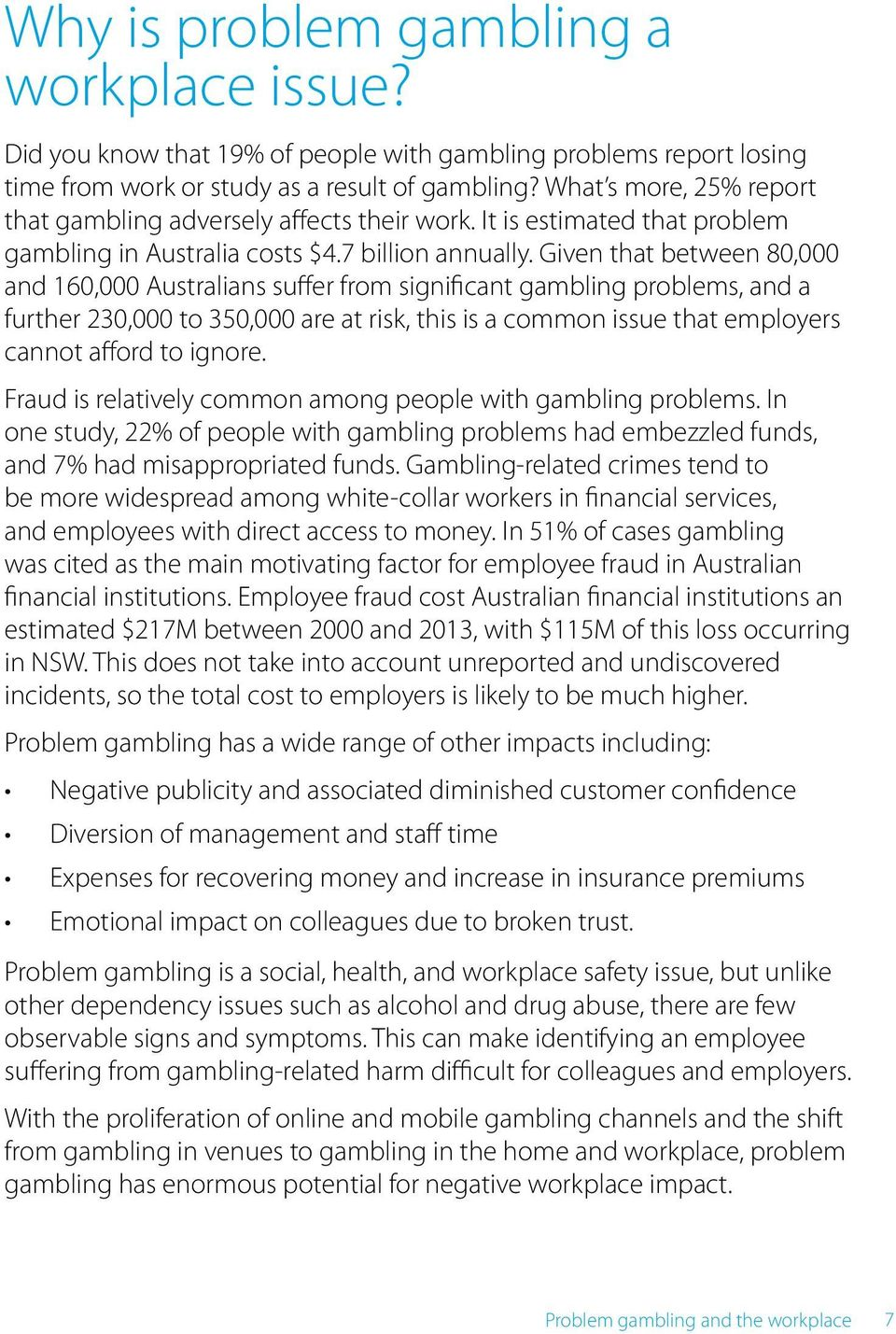 Given that between 80,000 and 160,000 Australians suffer from significant gambling problems, and a further 230,000 to 350,000 are at risk, this is a common issue that employers cannot afford to