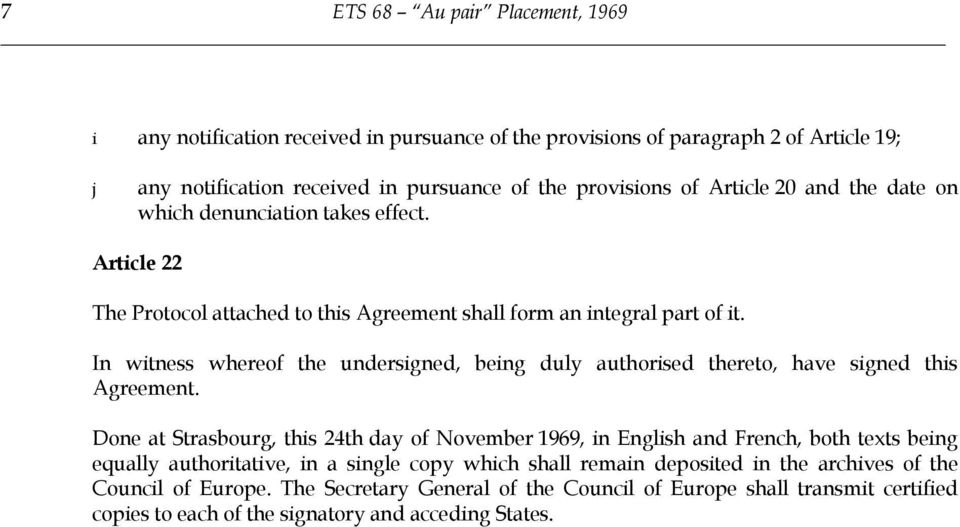 In witness whereof the undersigned, being duly authorised thereto, have signed this Agreement.