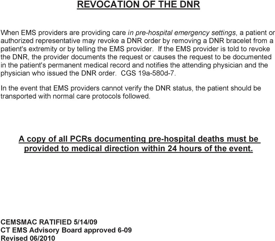 If the EMS provider is told to revoke the DNR, the provider documents the request or causes the request to be documented in the patient's permanent medical record and notifies the attending physician