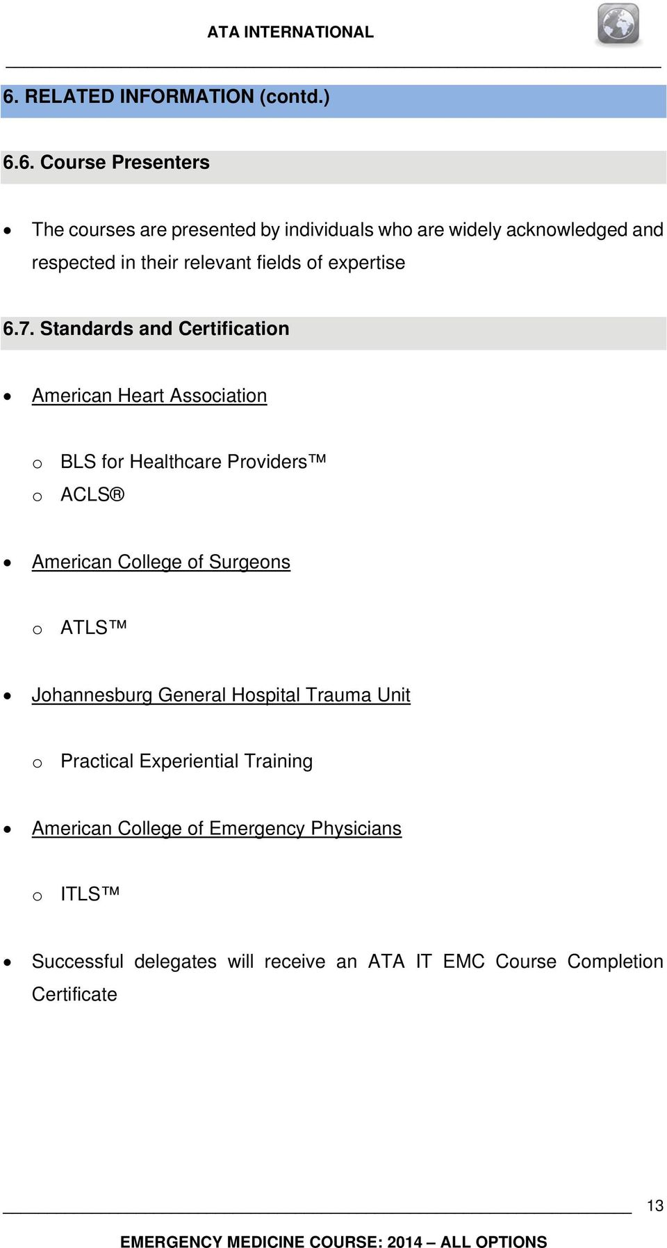 Standards and Certification American Heart Association o BLS for Healthcare Providers o ACLS American College of Surgeons o ATLS