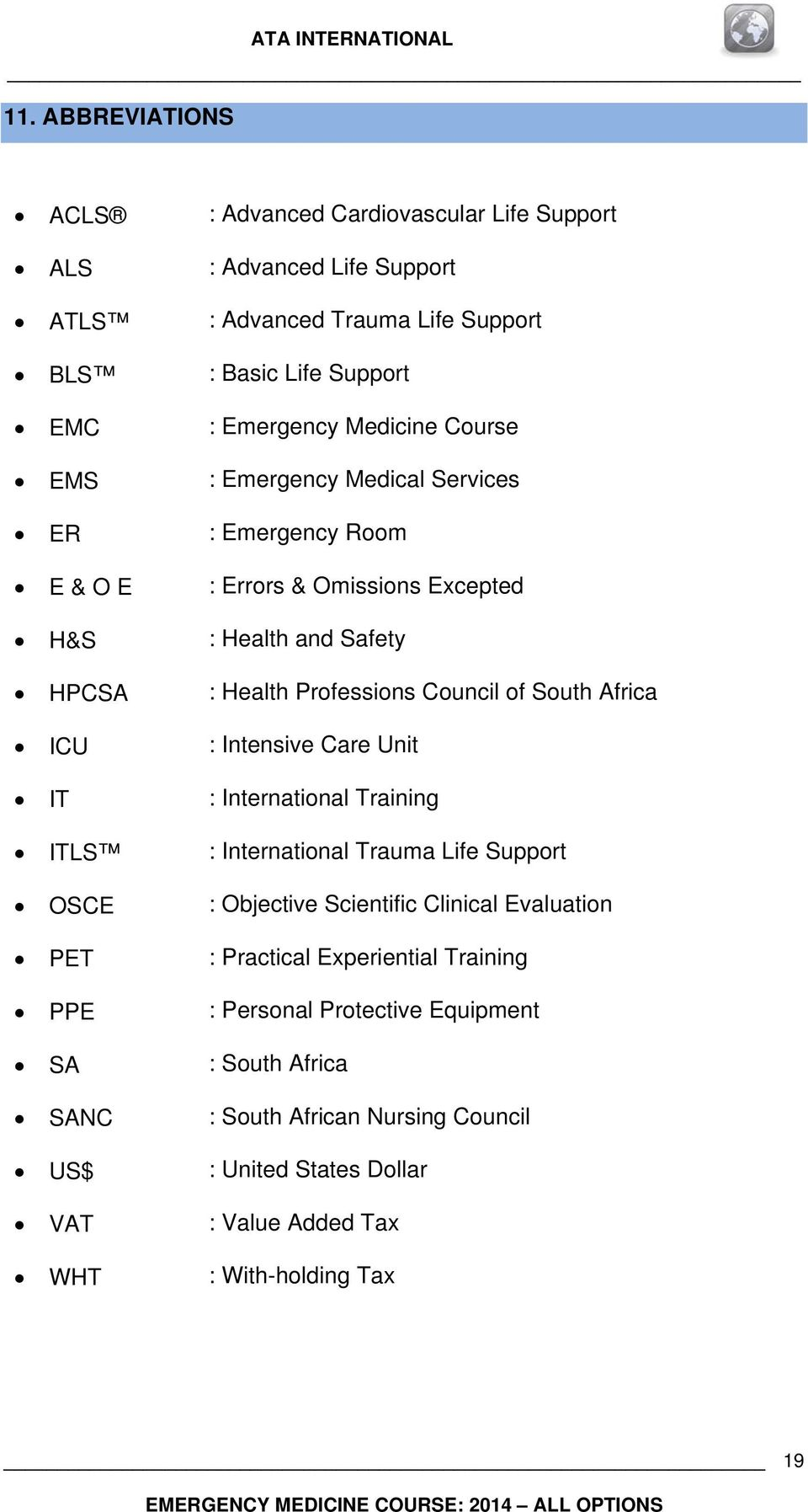 South Africa ICU : Intensive Care Unit IT : International Training ITLS : International Trauma Life Support OSCE : Objective Scientific Clinical Evaluation PET : Practical