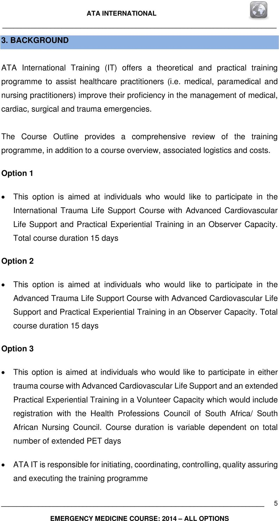 Option 1 This option is aimed at individuals who would like to participate in the International Trauma Life Support Course with Advanced Cardiovascular Life Support and Practical Experiential