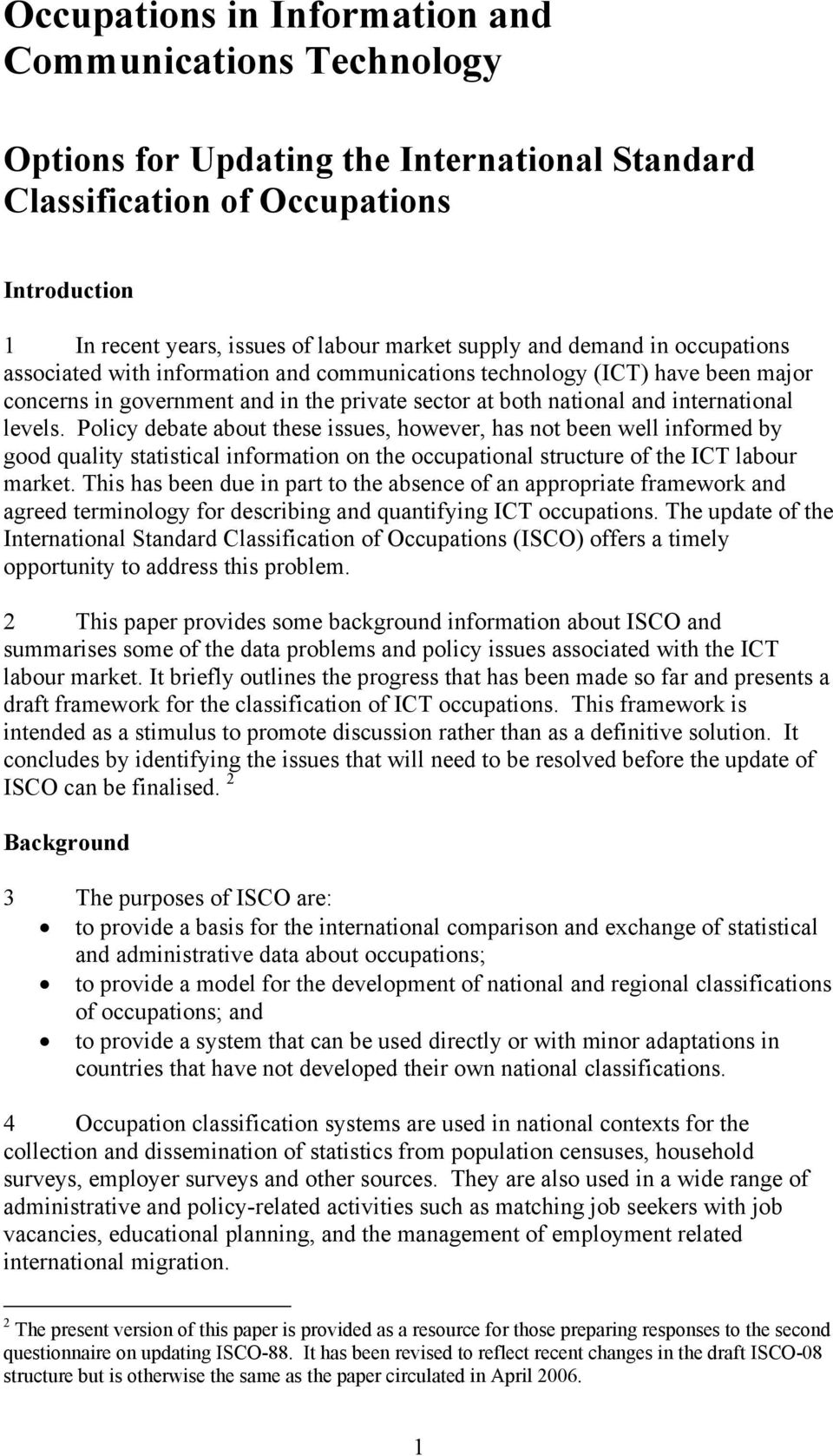 Policy debate about these issues, however, has not been well informed by good quality statistical information on the occupational structure of the ICT labour market.