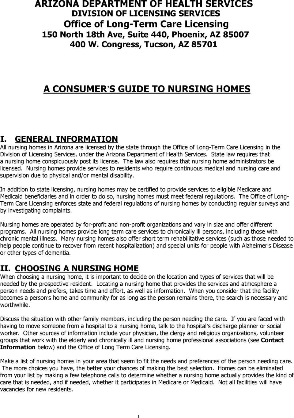 GENERAL INFORMATION All nursing homes in Arizona are licensed by the state through the Office of Long-Term Care Licensing in the Division of Licensing Services, under the Arizona Department of Health
