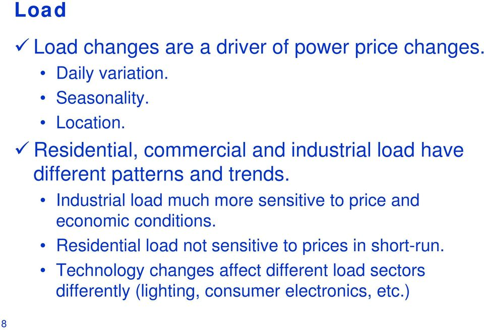 Industrial load much more sensitive to price and economic conditions.