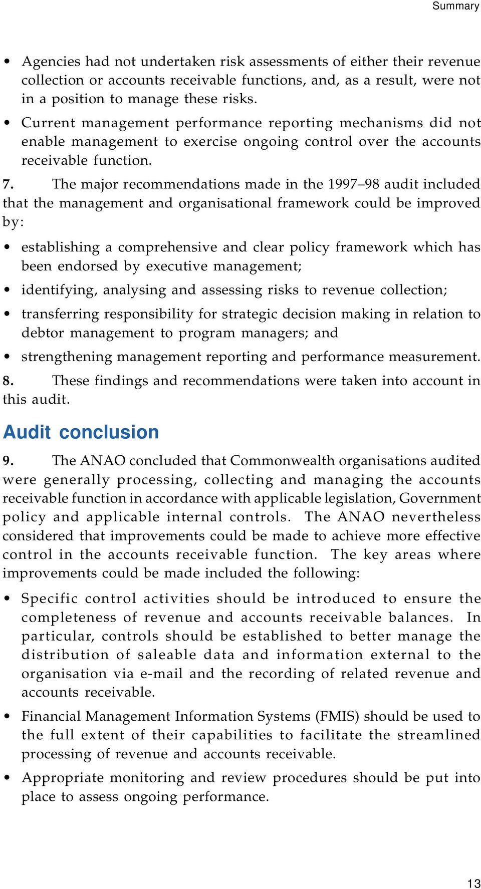 The major recommendations made in the 1997 98 audit included that the management and organisational framework could be improved by: establishing a comprehensive and clear policy framework which has