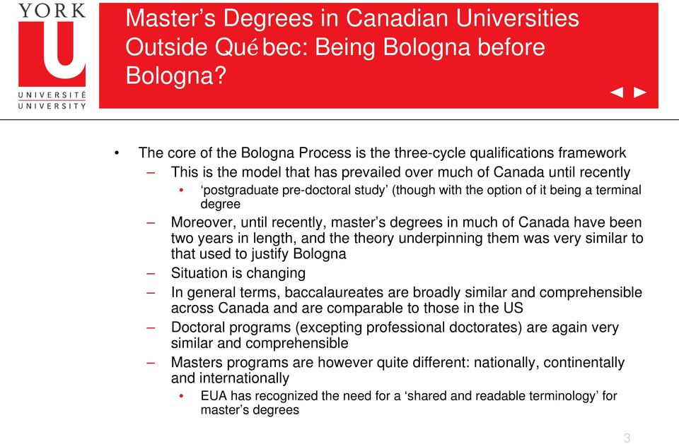 option of it being a terminal degree Moreover, until recently, master s degrees in much of Canada have been two years in length, and the theory underpinning them was very similar to that used to
