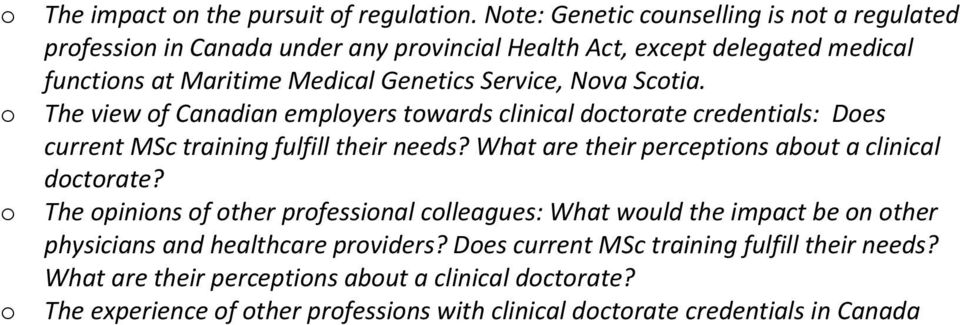 Scotia. o The view of Canadian employers towards clinical doctorate credentials: Does current MSc training fulfill their needs?