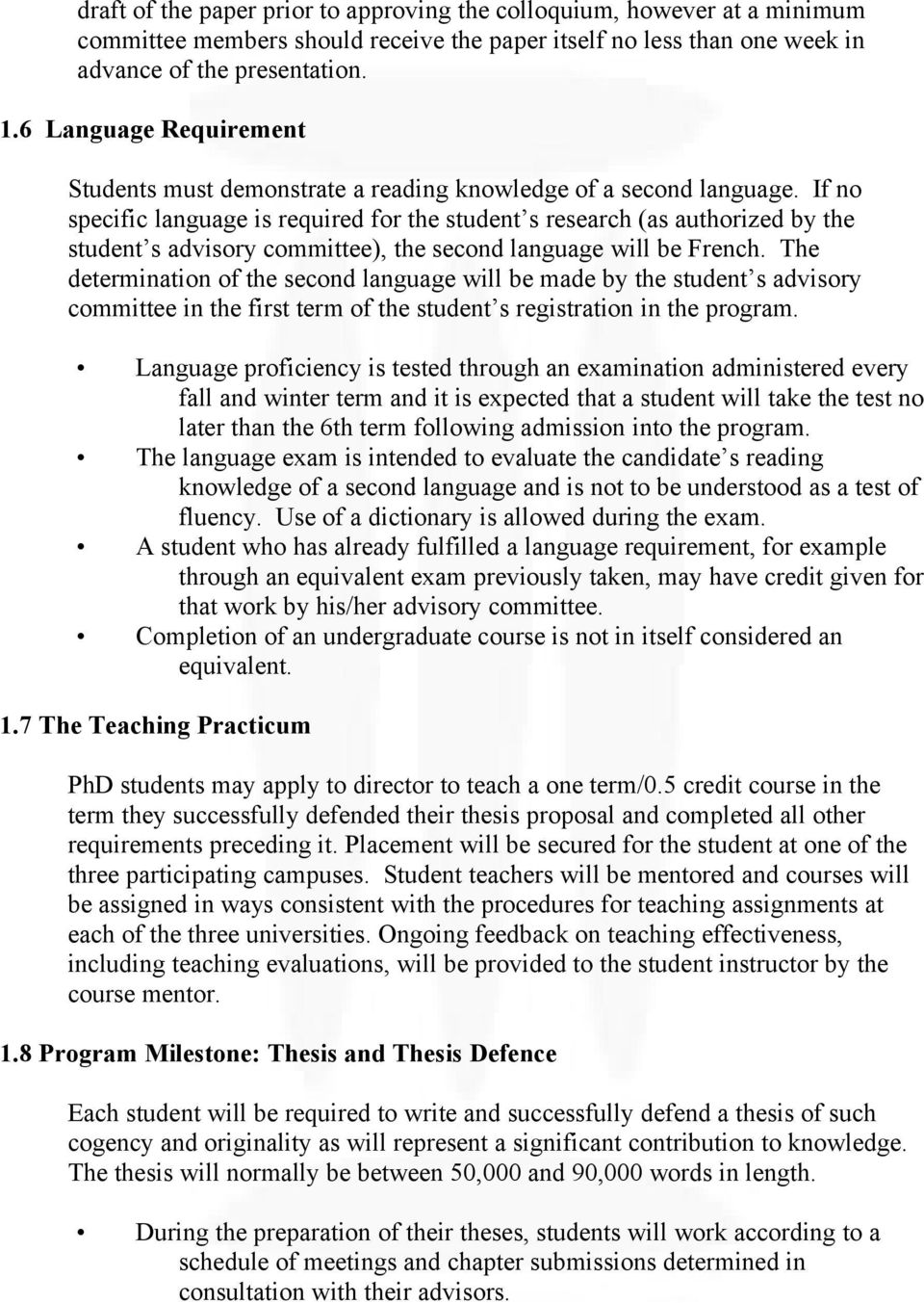 If no specific language is required for the student s research (as authorized by the student s advisory committee), the second language will be French.