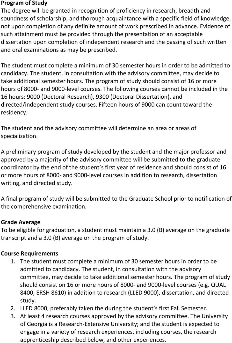 Evidence of such attainment must be provided through the presentation of an acceptable dissertation upon completion of independent research and the passing of such written and oral examinations as