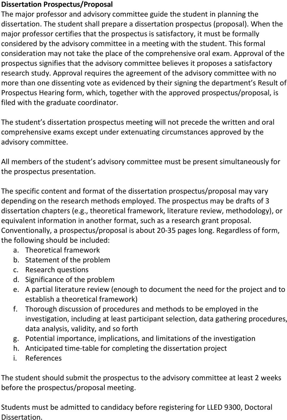 This formal consideration may not take the place of the comprehensive oral exam. Approval of the prospectus signifies that the advisory committee believes it proposes a satisfactory research study.