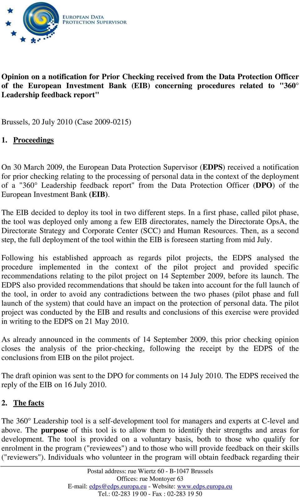 Proceedings On 30 March 2009, the European Data Protection Supervisor (EDPS) received a notification for prior checking relating to the processing of personal data in the context of the deployment of