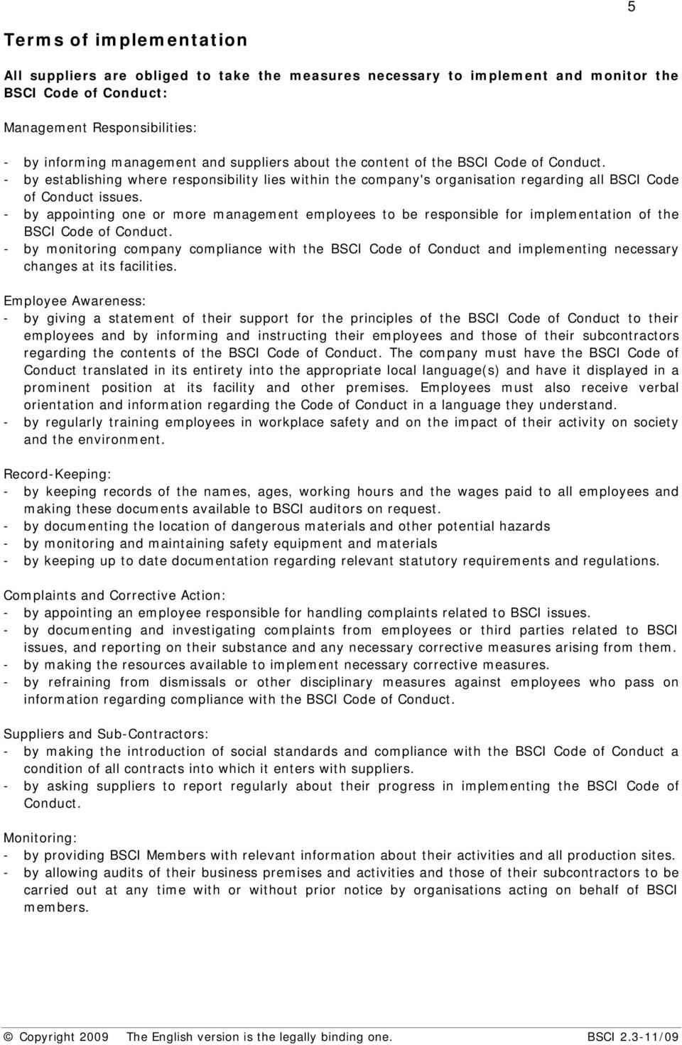 - by appointing one or more management employees to be responsible for implementation of the BSCI Code of Conduct.