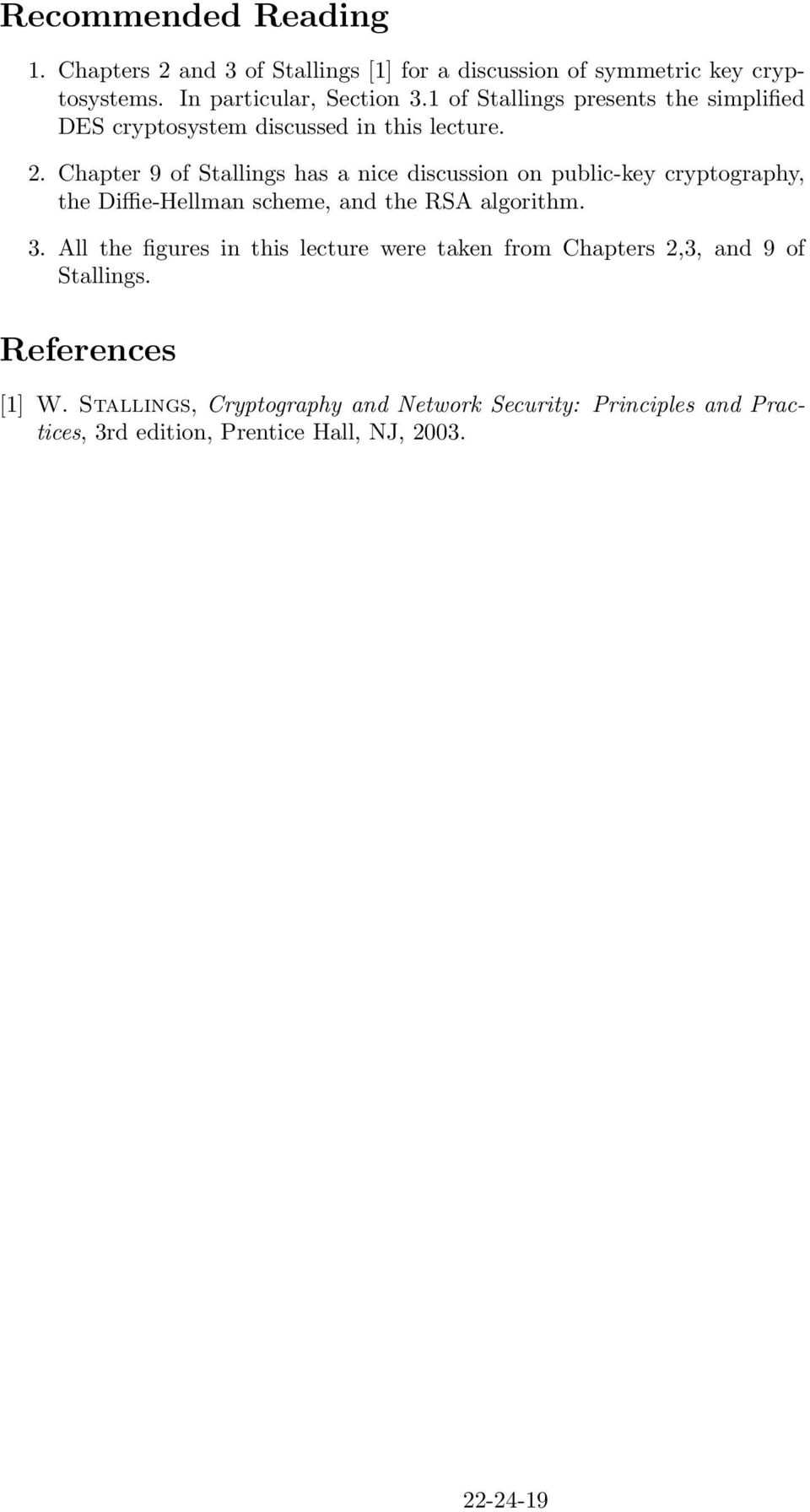 Chapter 9 of Stallings has a nice discussion on public-key cryptography, the Diffie-Hellman scheme, and the RSA algorithm. 3.