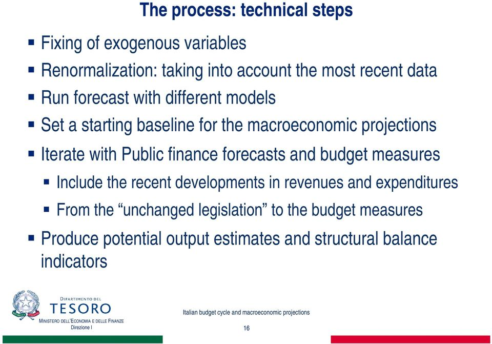 Public finance forecasts and budget measures Include the recent developments in revenues and expenditures From